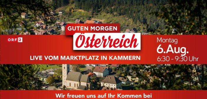 """""""Guten Morgen Österreich"""" live am 06.08.2018 in Kammern"""